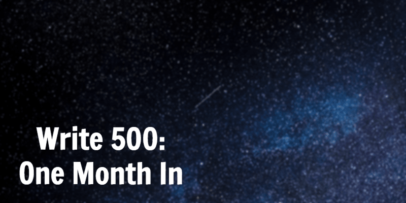 Write500 – One Month In